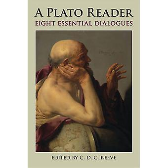 A Plato Reader - Eight Essential Dialogues by Plato - C. D. C. Reeve -