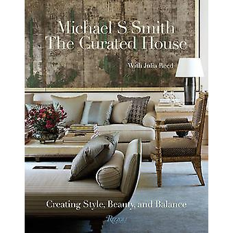 The Curated House - Creating Style - Beauty - and Balance by Michael S