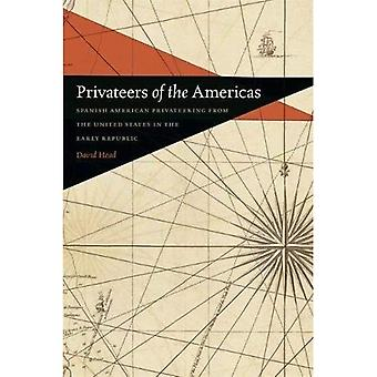 Privateers of the Americas: Spanish American Privateering from the United States in the Early Republic (Early...