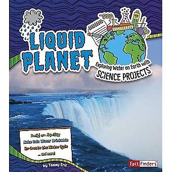 Vloeibare planeet: Het verkennen van Water op aarde met projecten van de wetenschap (feit Finders: Ontdek Aardwetenschappen)