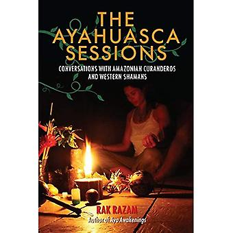 The Ayahuasca Sessions: Conversations with Amazonian Curanderos and Western Shamans