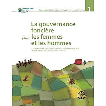 La gouvernance fonciere pour les femmes et les hommes (Guide technique pour la gouvernance des rgimes fonciers)