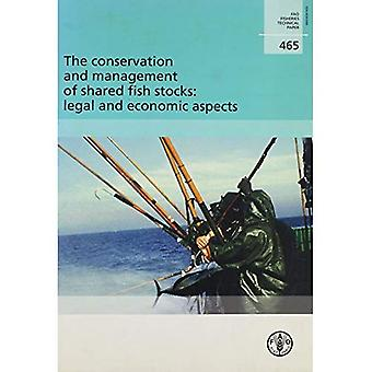 The Conservation and Management of Shared Fish Stocks,Legal and Economic Aspects: FAO Fisheries Technical Paper. 465