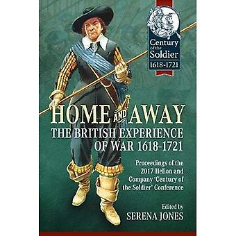 Home and Away: the British� Experience of War 1618-1721: Proceedings of the 2017 Helion and Company 'Century of the Soldier' Conference (Century� of the Soldier)
