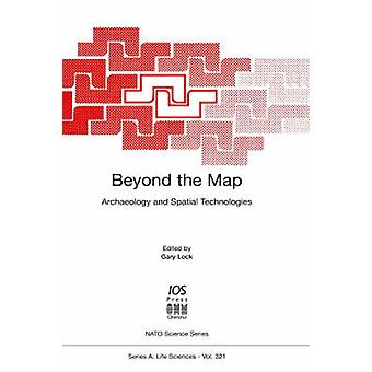 Beyond the Map Archaeology and Spatial Technologies by Lock & Gary