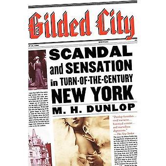 Vergulde stad schandaal en sensatie in de TurnOfTheCentury New York door Dunlop & M. H.