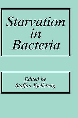 Starvation in Bacteria by Kjelleberg & S.