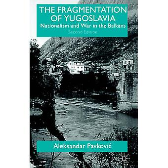 The Fragmentation of Yugoslavia Nationalism and War in the Balkans by Pavkovic & Aleksandar