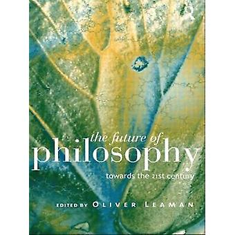 The Future of Philosophy Towards the Twenty First Century by Leaman & Oliver
