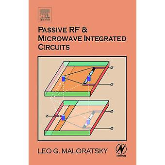 Passive RF  Microwave Integrated Circuits by Maloratsky & Leo G.