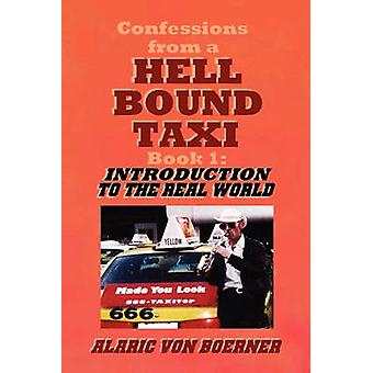 Confessions from a Hell Bound Taxi BOOK 1 Introduction to the Real World by von Boerner & Alaric