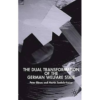 The Dual Transformation of the German Welfare State by Bleses & Peter