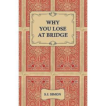 Why You Lose at Bridge by Simon & S. J.