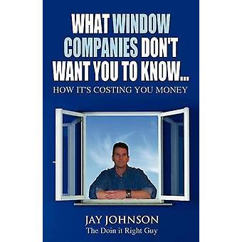 Qué ventana empresas no quieren que sepas... Cómo su cuesta dinero por Johnson haciendo la derecha chico y Jay