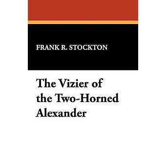The Vizier of the TwoHorned Alexander by Stockton & Frank R.