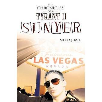 The Chronicles of a Tyrant II Slayer by Ball & Sierra J.