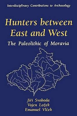Hunters between East and West  The Paleolithic of Moravia by Svoboda & Jiri