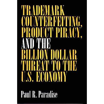 Varemerke forfalskning produktet piratkopiering og milliarder Dollar trussel mot den amerikanske økonomien av paradis & Paul R.