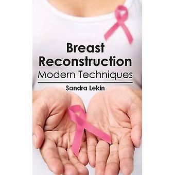 Breast Reconstruction Modern Techniques by Lekin & Sandra