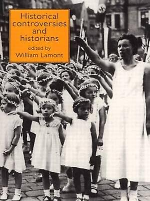 Historical Controversies and Historians by Lamont & William