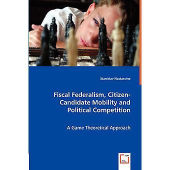 Federalismo fiscal CitizenCandidate movilidad y competencia política por Nastassine y Stanislav