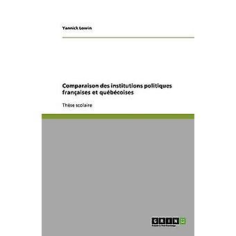 Comparaison des institutions politiques franaises et qubcoises by Lowin & Yannick
