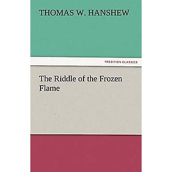 El enigma de la llama congelado por Hanshew y Thomas W.