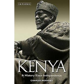Kenya - A History Since Independence by Charles Hornsby - 978178076501