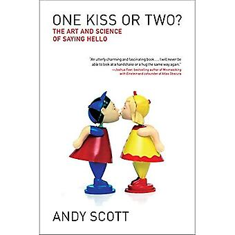 One Kiss or Two?: The Art� and Science of Saying Hello: The Art and Science� of Saying Hello