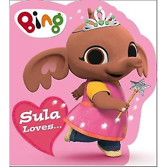 Sula Loves... (Bing) by Sula Loves... (Bing) - 9780008298371 Book