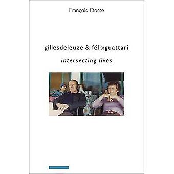 Gilles Deleuze and Felix Guattari - Intersecting Lives by Francois Dos