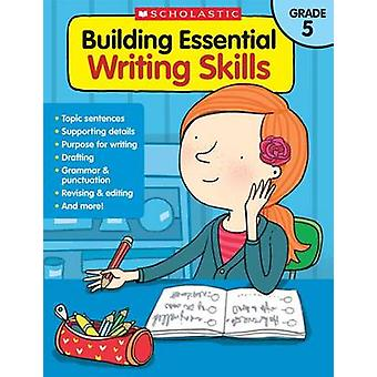 Building Essential Writing Skills - Grade 5 by Scholastic Teaching Res