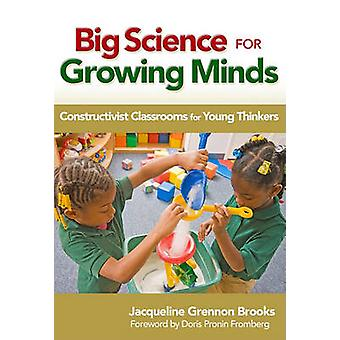 Big Science for Growing Minds - Constructivist Classrooms for Young Th