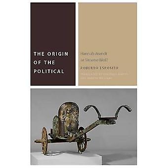 The Origin of the Political - Hannah Arendt or Simone Weil? by Roberto