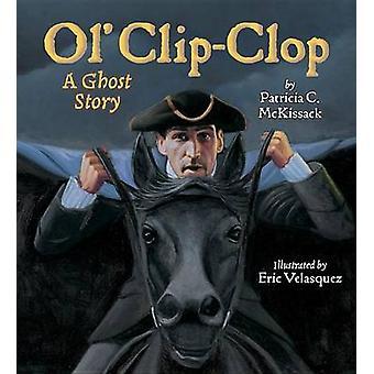 Ol' Clip-Clop - A Ghost Story by Patricia C McKissack - Eric Velasquez