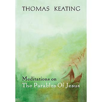Meditations on the Parables of Jesus by Thomas Keating - 978082452607