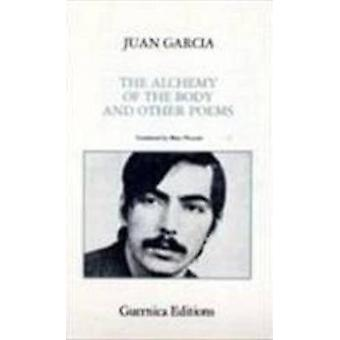 Alchemy of the Body and Other Poems (2nd Revised edition) by Juan Gar