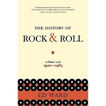 The History of Rock & Roll - Volume 1 - 1920-1963 by Ed Ward - 9781250