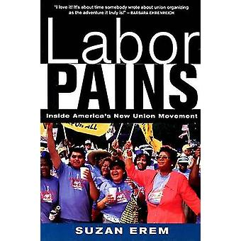 Labor Pains - Inside America's New Union Movement by Suzan Erem - 9781