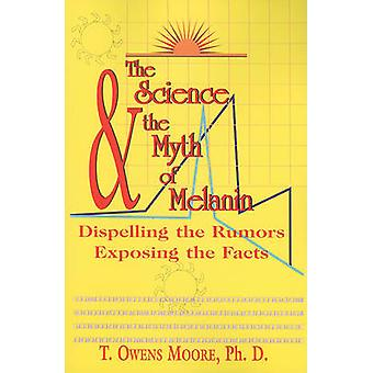 The Science and the Myth of Melanin - Exposing the Truths by T Owens M