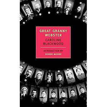Great Granny Webster by Caroline Blackwood - Honor Moore - 9781590170