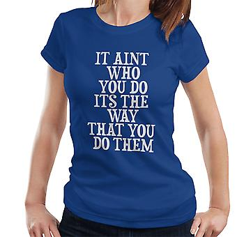 It Aint Who You Do Its The Way You Do Them White Women's T-Shirt