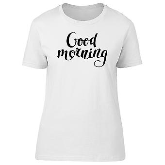 Greeting Quote: Good Morning Tee Women's -Image by Shutterstock