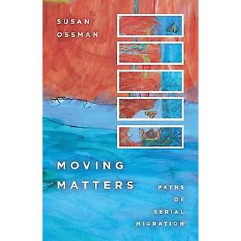 Moving Matters - Paths of Serial Migration by Susan Ossman - 978080477