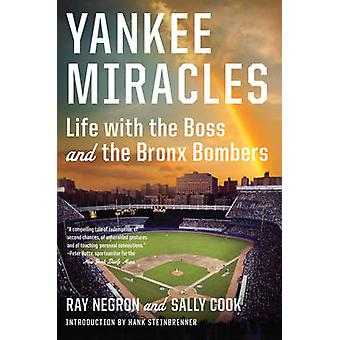 Yankee Miracles - Life with the Boss and the Bronx Bombers by Ray Negr