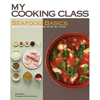 Seafood Basics - 86 Recipes Illustrated Step by Step by Abi Fawcett -
