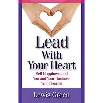Lead with Your Heart - Sell Happiness and You and Your Business Will F