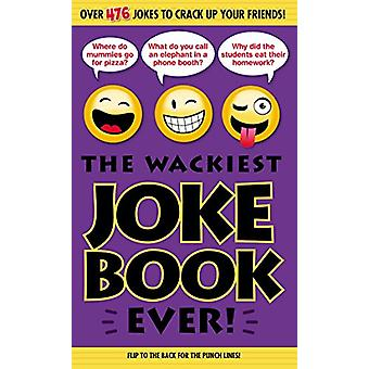 The Wackiest Joke Book Ever! by Editors of Portable Press - 978162686