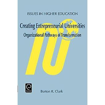Creating Entrepreneurial Universities - Organizational Pathways of Tra