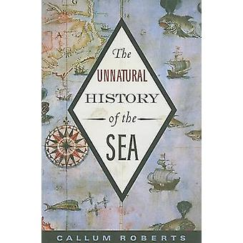 The Unnatural History of the Sea by Callum Roberts - 9781597265775 Bo